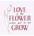 Love is the flower you ve got to let grow vector image
