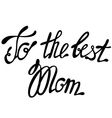 Lettering to the best Mom vector image