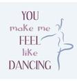 You make me feel like dancing vector image