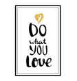 Do what you love typographical background vector image