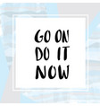 go on do it now lettering for poster vector image
