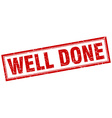 well done red square grunge stamp on white vector image