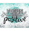 Focus on the positive inscription hand lettering vector image