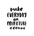 make everyday an adventure lettering for poster vector image