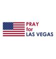 pray for las vegas terrorist act massacre vector image