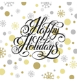 happy holidays hand written calligraphy with vector image