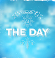 Vintage typographic poster Today is The Day vector image