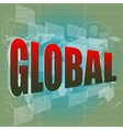 The word global on digital screen business concept vector image vector image