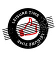 leisure time rubber stamp vector image