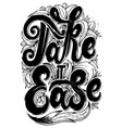 take it easy - hand drawn lettering phrase vector image