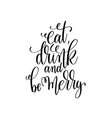 eat drink and be merry hand lettering inscription vector image
