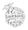 Be awesome today Hand drawn quote lettering vector image vector image