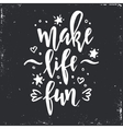 Make life fun Inspirational Hand drawn vector image