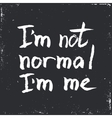 I am not normal Inspirational Hand drawn vector image