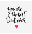 You are the best Dad ever typography vector image