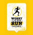 worry less run more creative sport running vector image