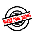 prank gone wrong rubber stamp vector image
