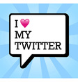 I love twitter bubble vector image