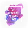 Motivation poster Do smoething awesome today vector image
