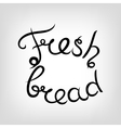 Hand-drawn Lettering Fresh bread vector image