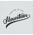 Take me to the mountain hand written typography vector image
