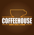 coffeehouse always fresh strong brown background vector image