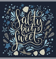 salty but sweet lettering card vector image