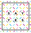 always say yes motivation quote grunge speech vector image