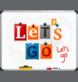 Lets go made from newspaper letters vector image
