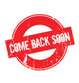 come back soon rubber stamp vector image