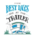 The best days are at the trailer poster vector image