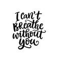 i cant breathe without you hand lettering vector image