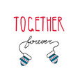 together forever handwritten with mittens on a vector image