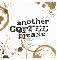 Another Coffee Please Coffee stains background vector image vector image