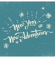 New Year new adventures hand drawn lettering vector image