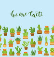 cacti in plant pots with vector image