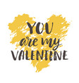 you are my valentine hand drawn brush lettering vector image