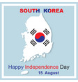 15 august happy independence day south korea vector image