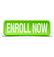 enroll now green 3d realistic square isolated vector image