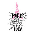 hand drawn phrase paris is always a good idea vector image
