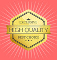high quality best choice stamp premium label award vector image