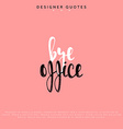 Bye office inscription Hand drawn calligraphy vector image