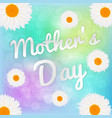 happy mothers day lettering and the daisy flowers vector image
