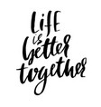life is better togever modern dry brush vector image