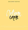 Autumn came inscription Hand drawn calligraphy vector image