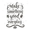 Make something good every day Inspirational vector image