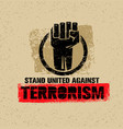 stand united against terrorism creative vector image