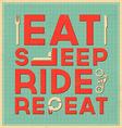 Eat sleep ride repeat Quote typographic design vector image