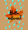 hello autumn poster with drops of rain and fallen vector image