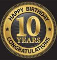 10 years happy birthday congratulations gold label vector image